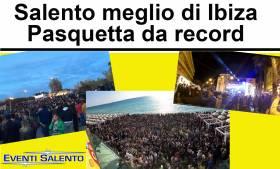 Salento meglio di Ibiza: Record a Pasquetta